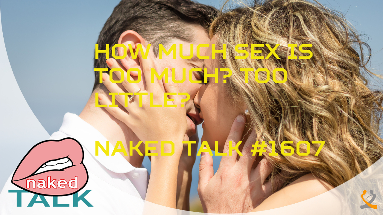 How Much Sex is Too Much? Too Little? - Naked Talk #1607 Image