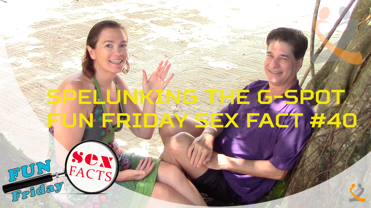 Spelunking the G-Spot – Fun Friday Sex Fact #40