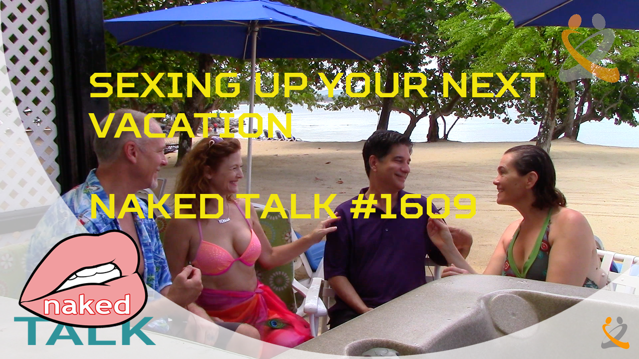 Sexing Up Your Next Vacation – Naked Talk 1609